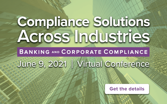 VIRTUAL CONFERENCE: Compliance Solutions Across Industries - Banking and Corporate Compliance | June 9, 2021 | Get the details